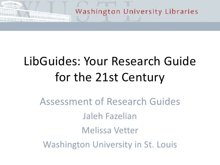LibGuides: Your Research Guide for the 21st Century<br />Assessment of Research Guides<br />Jaleh Fazelian<br />Melissa Ve...