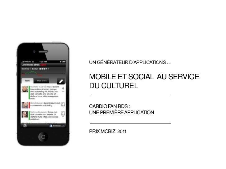 Un générateur d'applications…<br />Mobile et social  au service <br />du culturel<br />CARDIO FAN RDS : <br />une premièr...