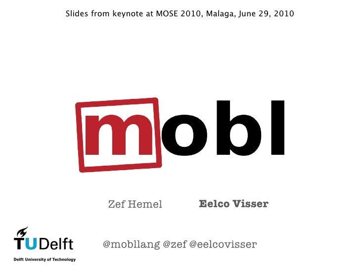Slides from keynote at MOSE 2010, Malaga, June 29, 2010               Zef Hemel             Eelco Visser           @moblla...