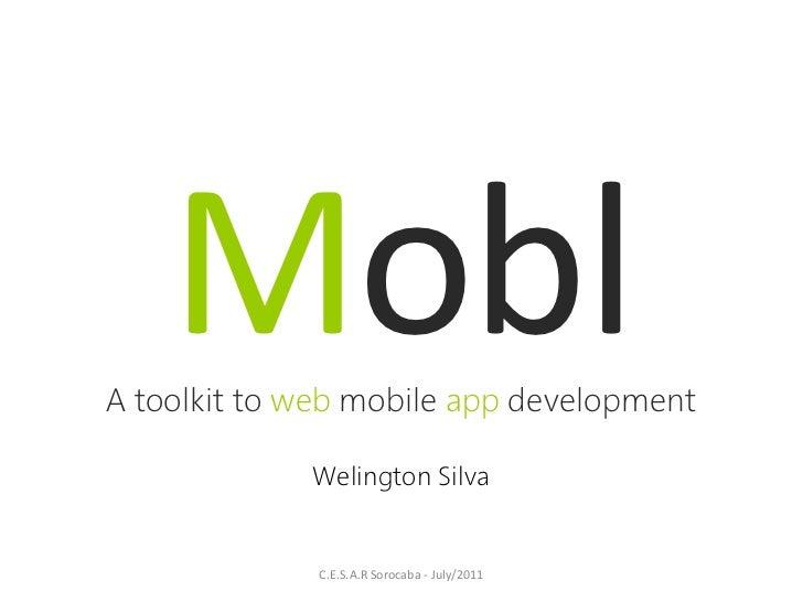 MoblA toolkit to web mobile app development             Welington Silva              C.E.S.A.R Sorocaba - July/2011
