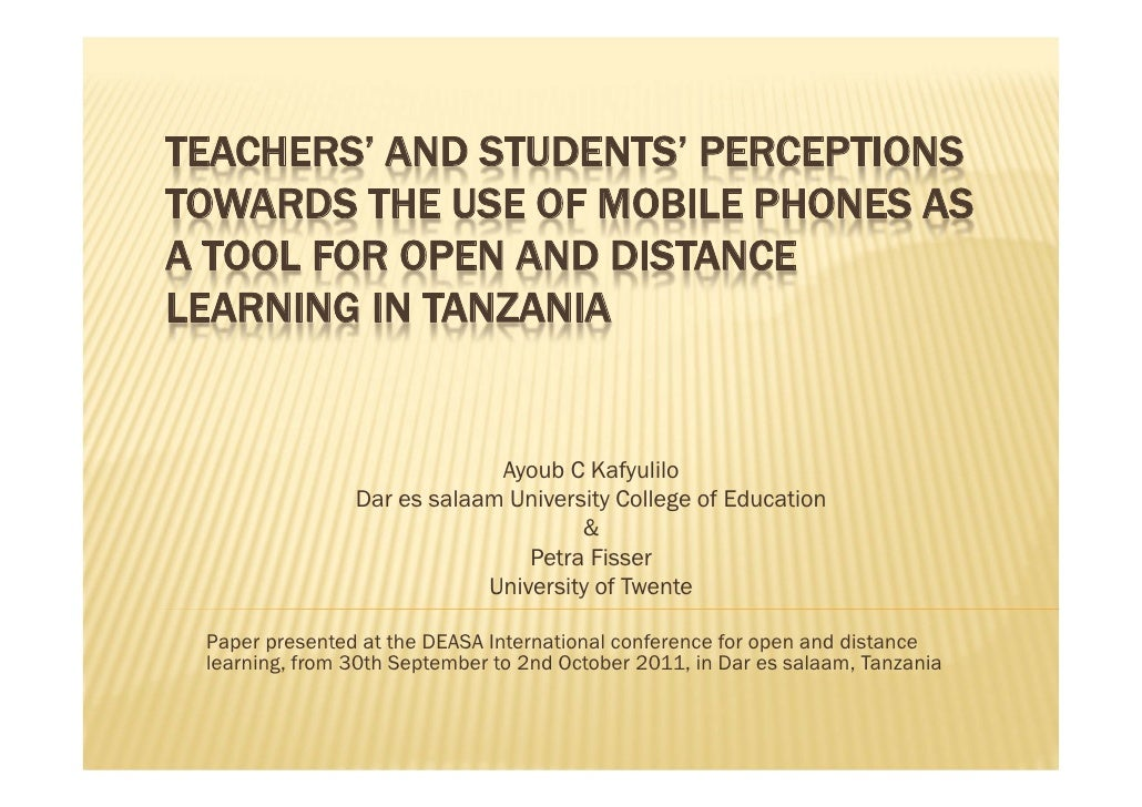 TEACHERS' AND STUDENTS' PERCEPTIONSTOWARDS THE USE OF MOBILE PHONES ASA TOOL FOR OPEN AND DISTANCELEARNING IN TANZANIA    ...