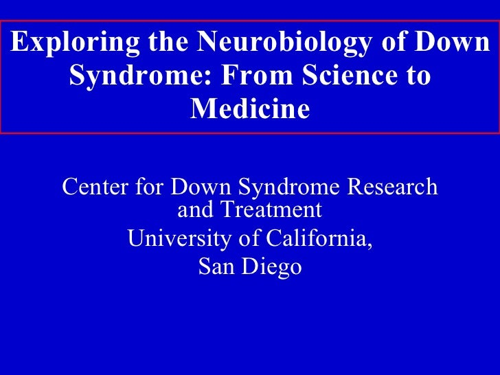 Exploring the Neurobiology of Down Syndrome: From Science to Medicine Center for Down Syndrome Research and Treatment Univ...