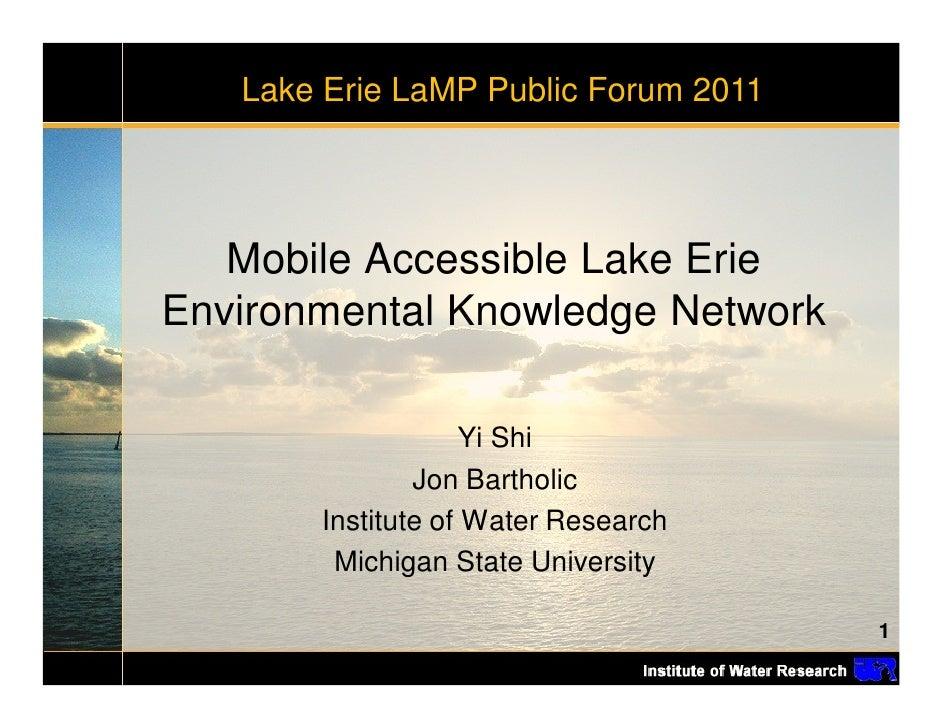 Lake Erie LaMP Public Forum 2011   Mobile Accessible Lake ErieEnvironmental Knowledge Network                    Yi Shi   ...