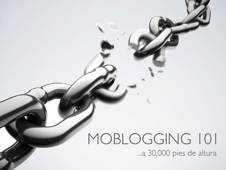 MOBLOGGING 101      ...a 30,000 pies de altura