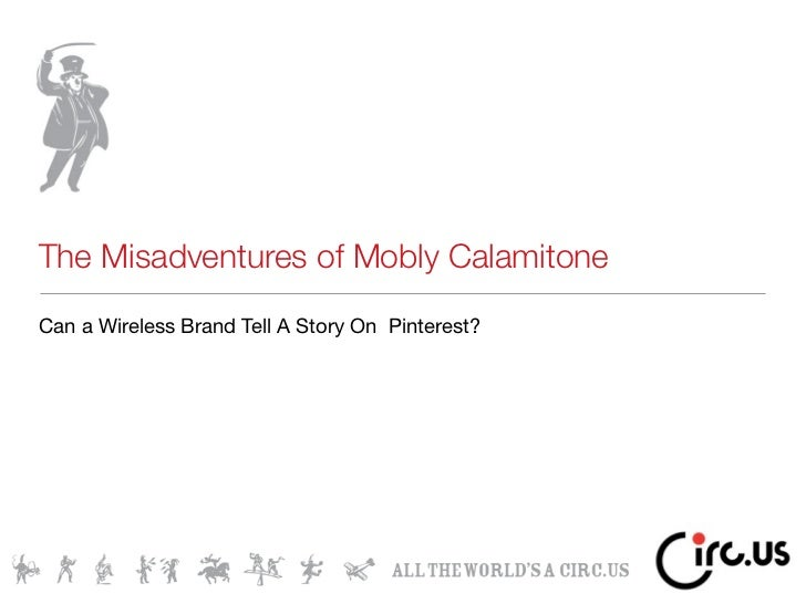 The Misadventures of Mobly CalamitoneCan a Wireless Brand Tell A Story On Pinterest?