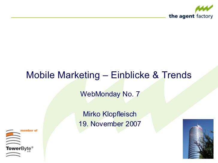 Mobile Marketing – Einblicke & Trends WebMonday No. 7 Mirko Klopfleisch 19. November 2007