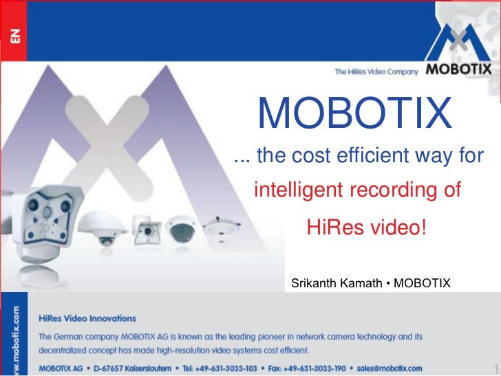 MOBOTIX<br />... the cost efficient way for<br />intelligent recording of<br />HiRes video!<br />Srikanth Kamath • MOBOTIX...
