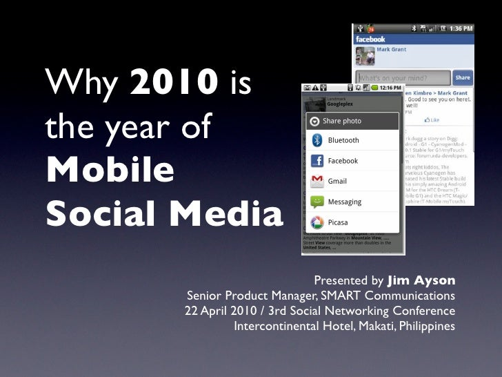 Why 2010 is the year of Mobile Social Media                                 Presented by Jim Ayson        Senior Product M...