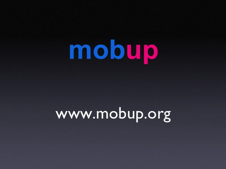 mob up <ul><li>www.mobup.org </li></ul>