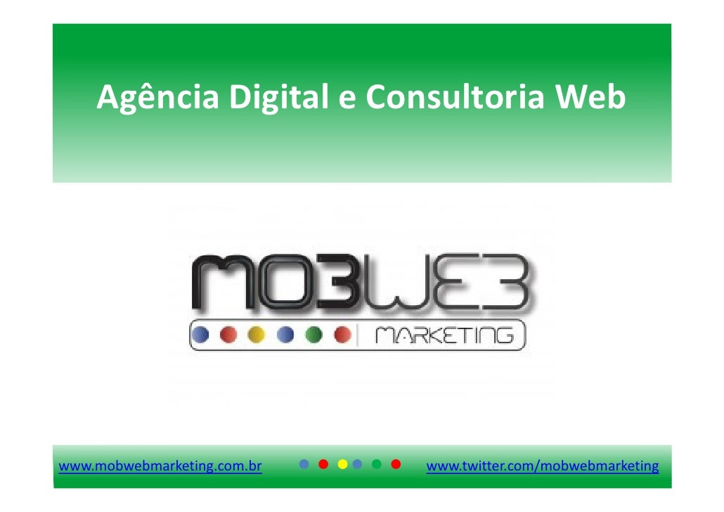 Agência Digital e Consultoria Web     www.mobwebmarketing.com.br   www.twitter.com/mobwebmarketing
