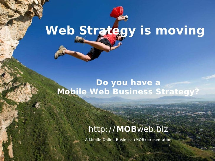 Web Strategy is moving             Do you have a  Mobile Web Business Strategy?           http://MOBweb.biz       A Mobile...