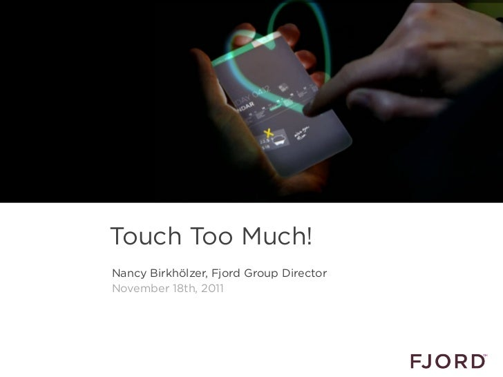 Touch Too Much!                            Nancy Birkhölzer, Fjord Group Director                            November 18th...