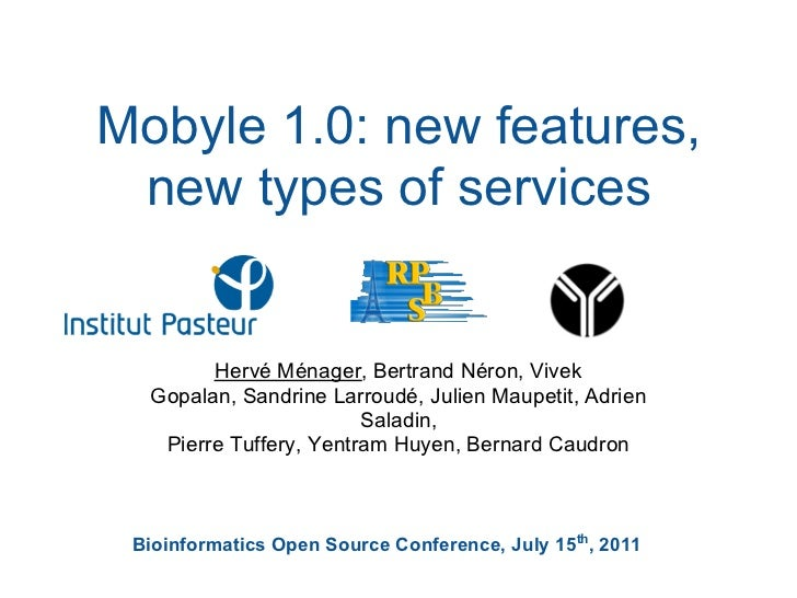 Mobyle 1.0: new features, new types of services        Hervé Ménager, Bertrand Néron, Vivek  Gopalan, Sandrine Larroudé, J...