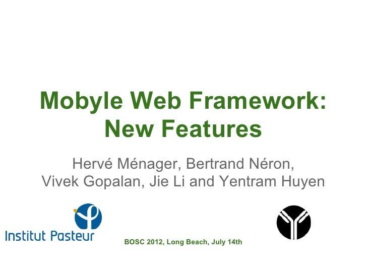 Mobyle Web Framework:    New Features    Hervé Ménager, Bertrand Néron,Vivek Gopalan, Jie Li and Yentram Huyen           B...
