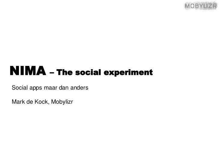 NIMA – The social experiment<br />Social apps maar dananders<br />Mark de Kock, Mobylizr<br />
