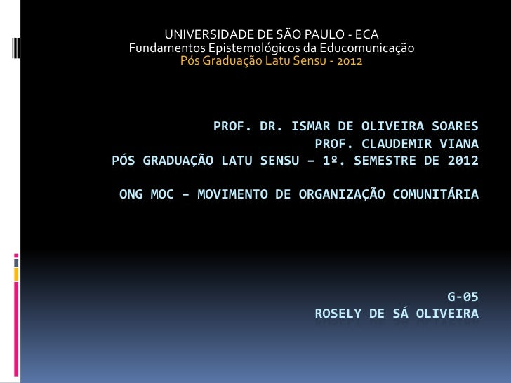 UNIVERSIDADE DE SÃO PAULO - ECA  Fundamentos Epistemológicos da Educomunicação         Pós Graduação Latu Sensu - 2012    ...