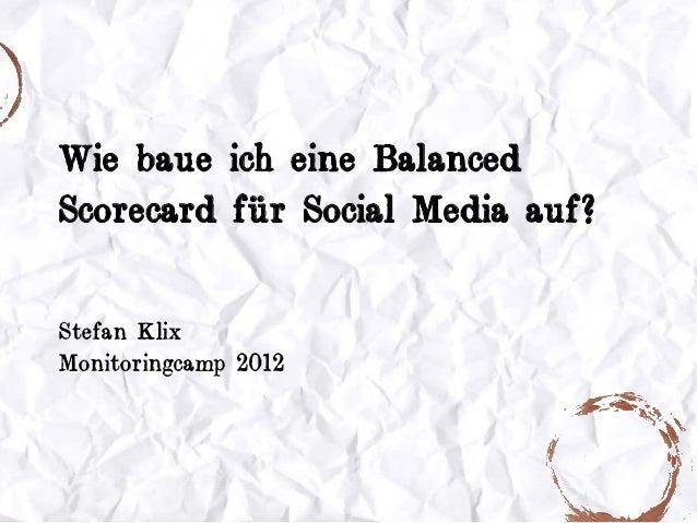 Wie baue ich eine BalancedScorecard für Social Media auf?Stefan KlixMonitoringcamp 2012