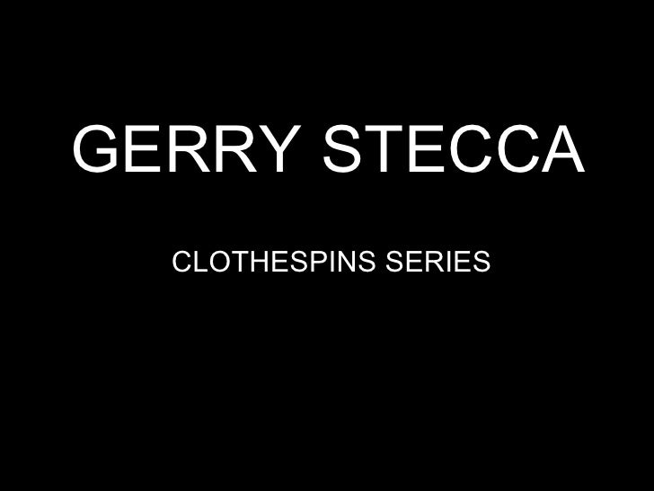 GERRY STECCA CLOTHESPINS SERIES