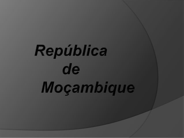 Moçambique República de Moçambique Capital: Maputo Cidade mais populosa: Maputo Língua Oficial: Português Independência de...