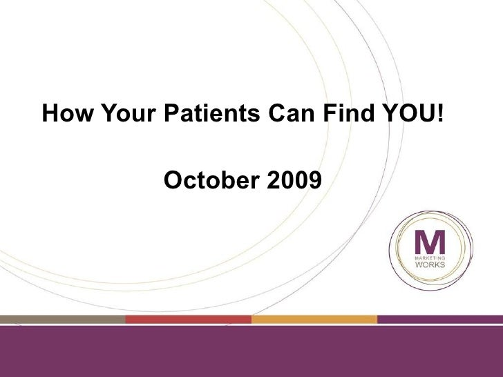 How Your Patients Can Find YOU! October 2009