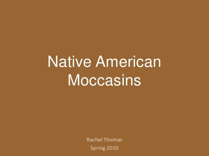 Native American Moccasins<br />Rachel Thomas<br />Spring 2010<br />