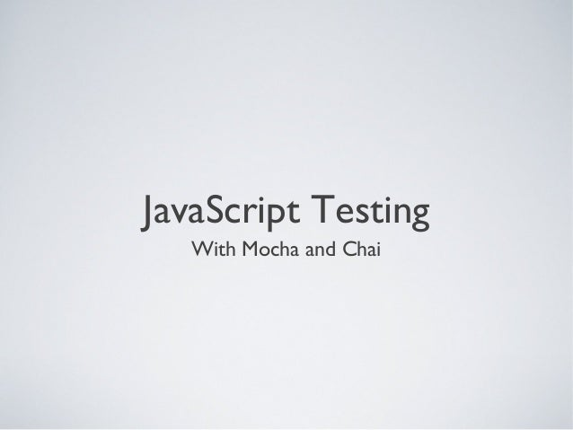 JavaScript Testing   With Mocha and Chai