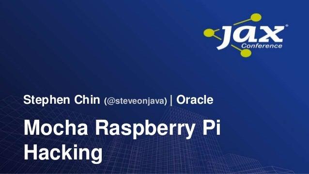 Mocha Raspberry Pi hacking - Stephen Chin