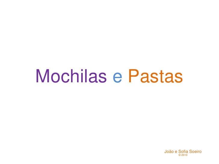 MochilasePastas<br />João e Sofia Soeiro<br />© 2010<br />