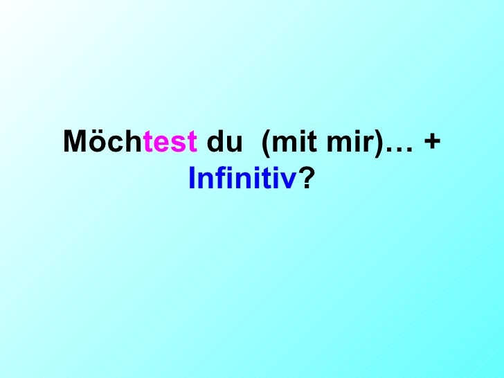 M ö ch test  du  (mit mir)… +  Infinitiv ?