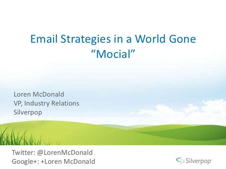 """Email Strategies in a World Gone """"Mocial""""<br />Loren McDonald<br />VP, Industry Relations<br />Silverpop <br />Twitter: @L..."""