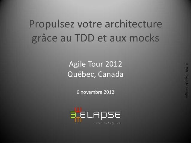 Propulsez votre architecture grâce au TDD et aux mocks        Agile Tour 2012                               © 2012 Elapse ...
