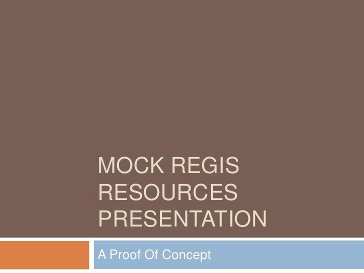 Mock Regis Resources Presentation<br />A Proof Of Concept<br />