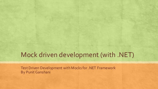 Mock driven development (with .NET)Test Driven Development with Mocks for .NET FrameworkBy Punit Ganshani