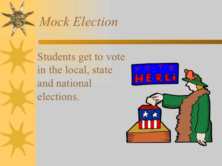 Mock Election  Students get to vote in the local, state and national elections.