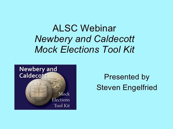 ALSC Webinar Newbery and Caldecott Mock Elections Tool Kit Presented by Steven Engelfried