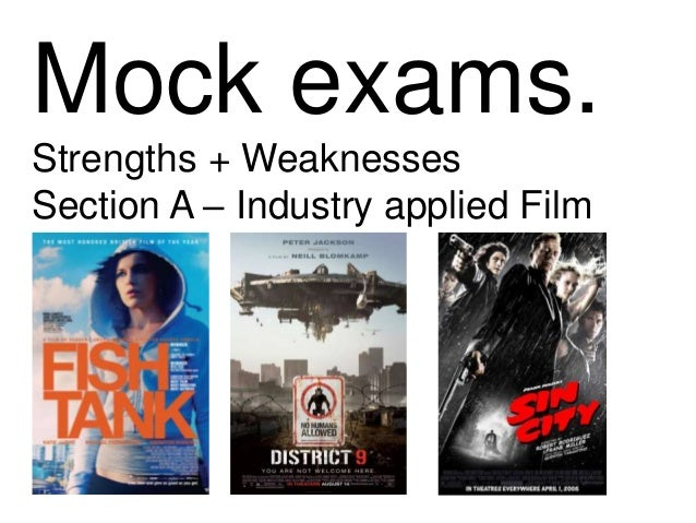 Mock exams. Strengths + Weaknesses Section A – Industry applied Film