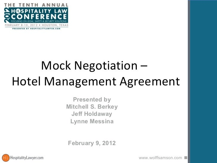 Mock Negotiation –  Hotel Management Agreement Presented by Mitchell S. Berkey Jeff Holdaway Lynne Messina February 9, 2012
