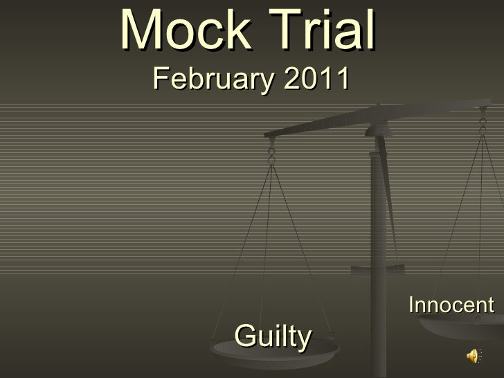 Mock Trial   February 2011 Guilty  Innocent