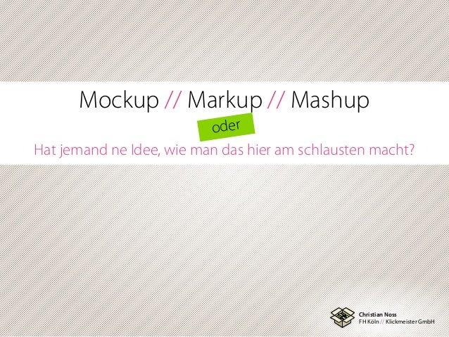 Christian Noss FH Köln // Klickmeister GmbH Mockup // Markup // Mashup oder Hat jemand ne Idee, wie man das hier am schlau...