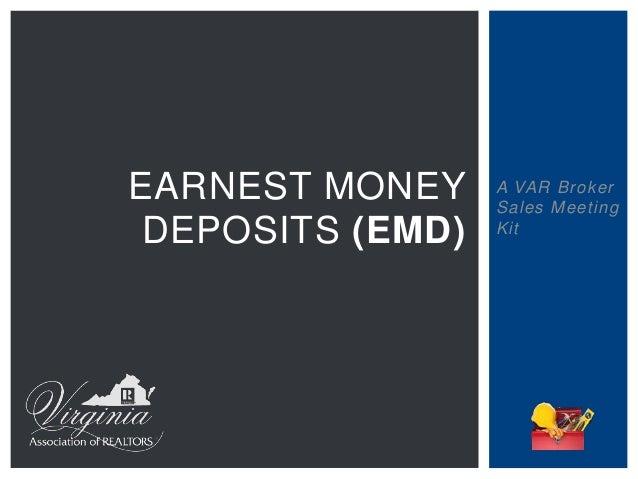 A VAR Broker Sales Meeting Kit EARNEST MONEY DEPOSITS (EMD)