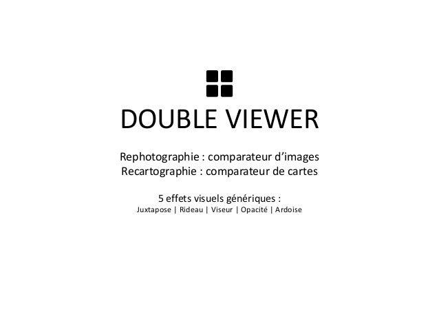 DOUBLE VIEWER  Rephotographie : comparateur d'images  Recartographie : comparateur de cartes  5 effets visuels génériques ...