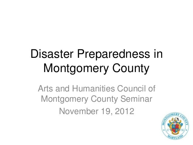 Disaster Preparedness in  Montgomery County Arts and Humanities Council of  Montgomery County Seminar       November 19, 2...