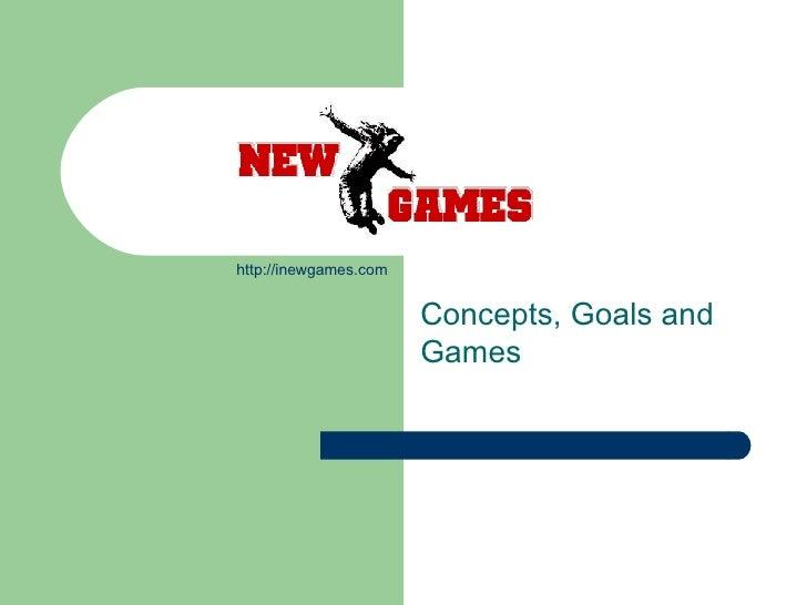 New Games Concepts, Goals and Games http://inewgames.com