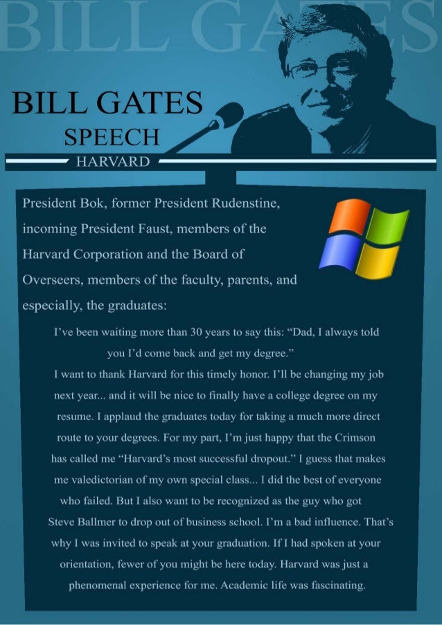 """bill gates speech at harvard Here the speech were clearly mentions that he was very much inspired by bill gates at harvard for speech, also mentioning that """"i was just sitting there, seeing him which made me realize something"""" this is an townhall meeting happened at iit-delhi, india."""