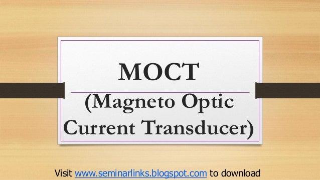 MOCT (Magneto Optic Current Transducer) Visit www.seminarlinks.blogspot.com to download