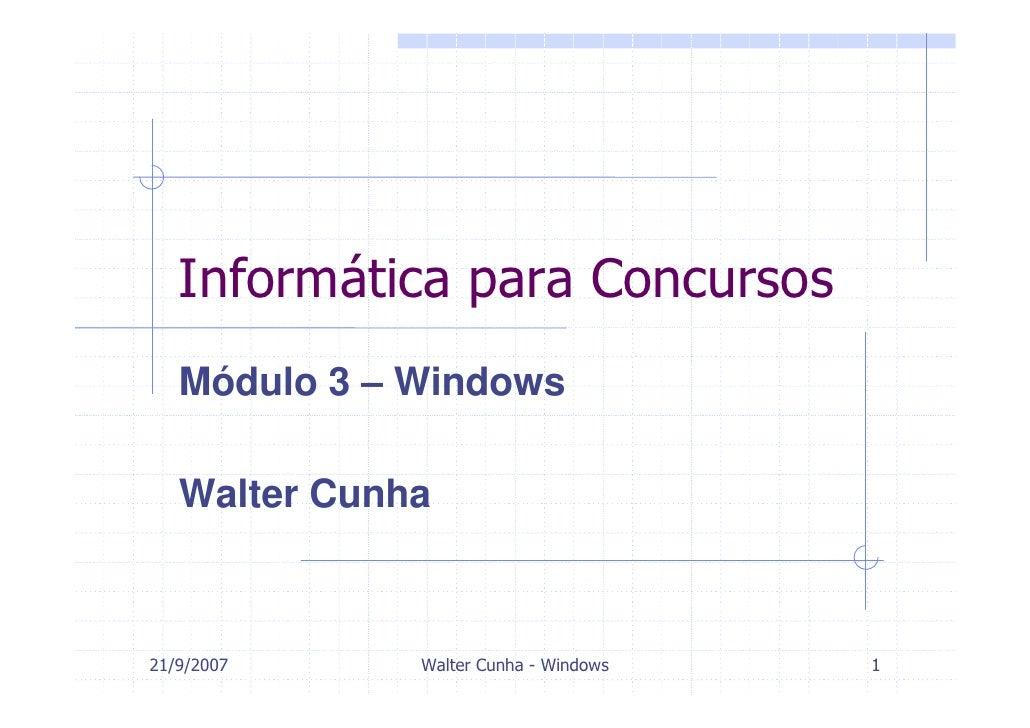 Informática para Concursos    Módulo 3 – Windows     Walter Cunha    21/9/2007     Walter Cunha - Windows   1