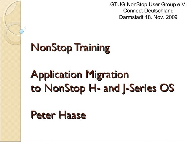 NonStopTrainingNonStopTrainingApplication MigrationApplication Migrationto NonStop H- and J-Series OSto NonStop H- and J-S...