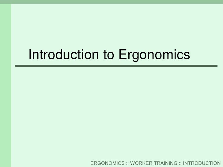 Introduction to Ergonomics              ERGONOMICS :: WORKER TRAINING :: INTRODUCTION