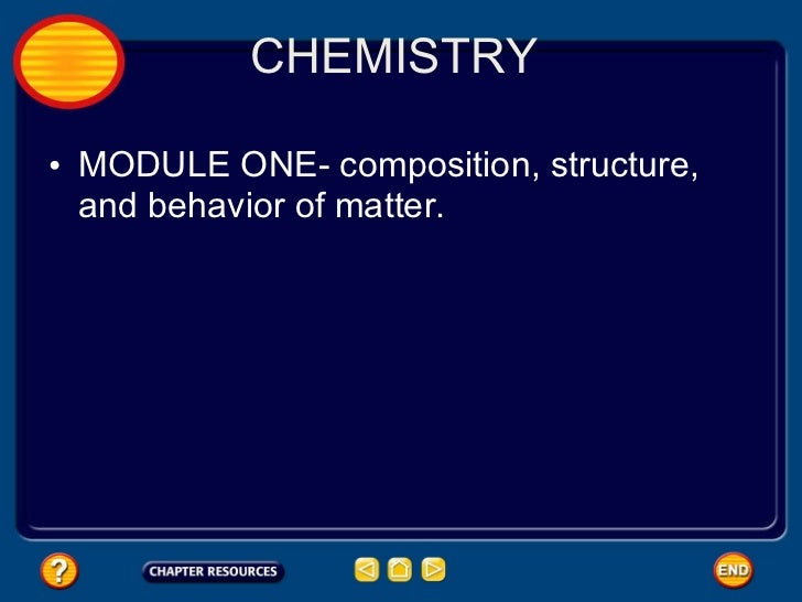 CHEMISTRY  <ul><li>MODULE ONE- composition, structure, and behavior of matter. </li></ul>
