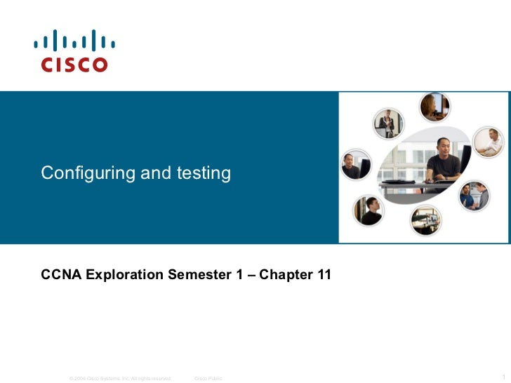 Configuring and testing CCNA Exploration Semester 1  – Chapter 11